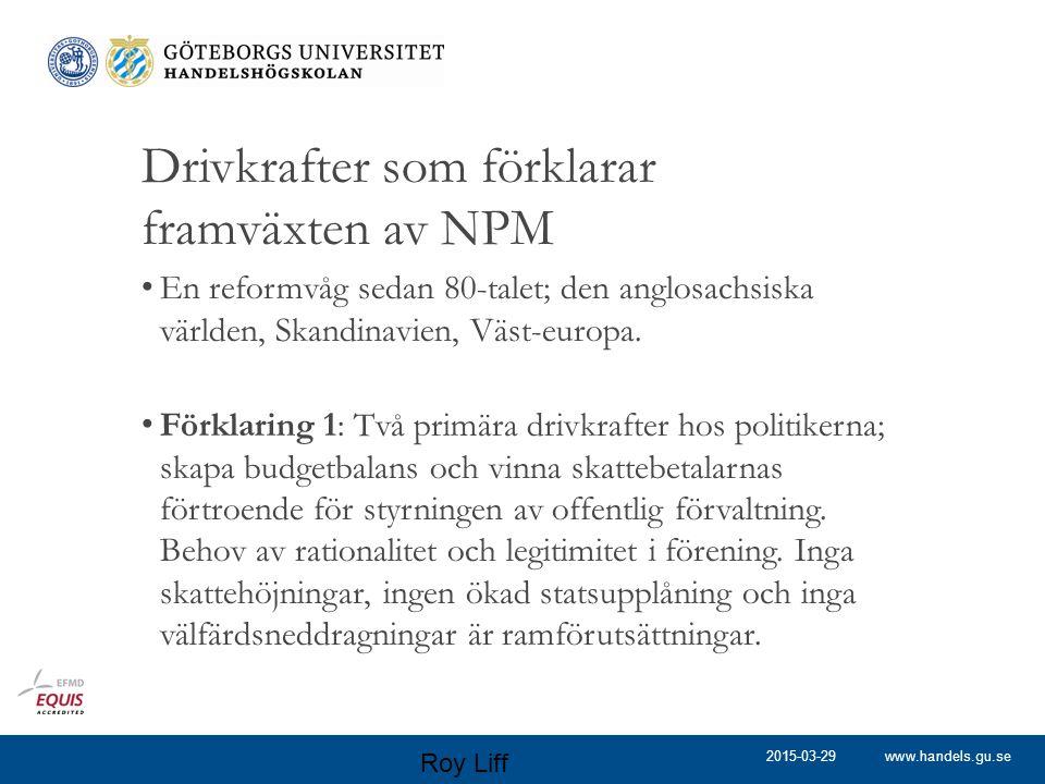 www.handels.gu.se Drivkrafter som förklarar framväxten av NPM En reformvåg sedan 80-talet; den anglosachsiska världen, Skandinavien, Väst-europa. Förk
