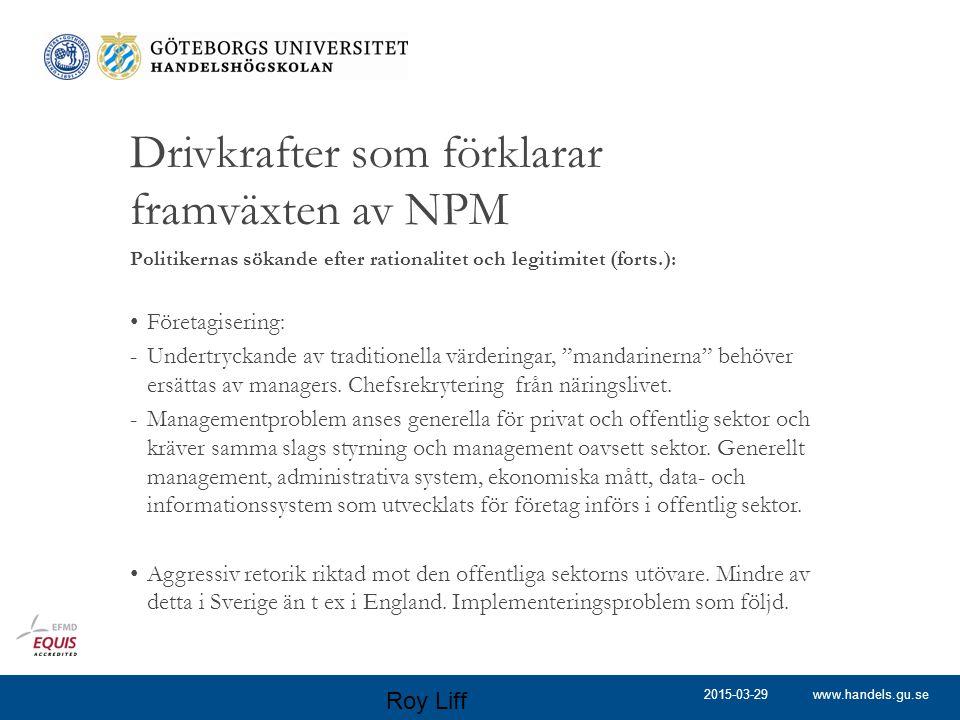 www.handels.gu.se Drivkrafter som förklarar framväxten av NPM Politikernas sökande efter rationalitet och legitimitet (forts.): Företagisering: -Under