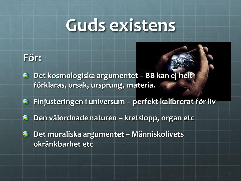 Guds existens För: Det kosmologiska argumentet – BB kan ej helt förklaras, orsak, ursprung, materia. Finjusteringen i universum – perfekt kalibrerat f