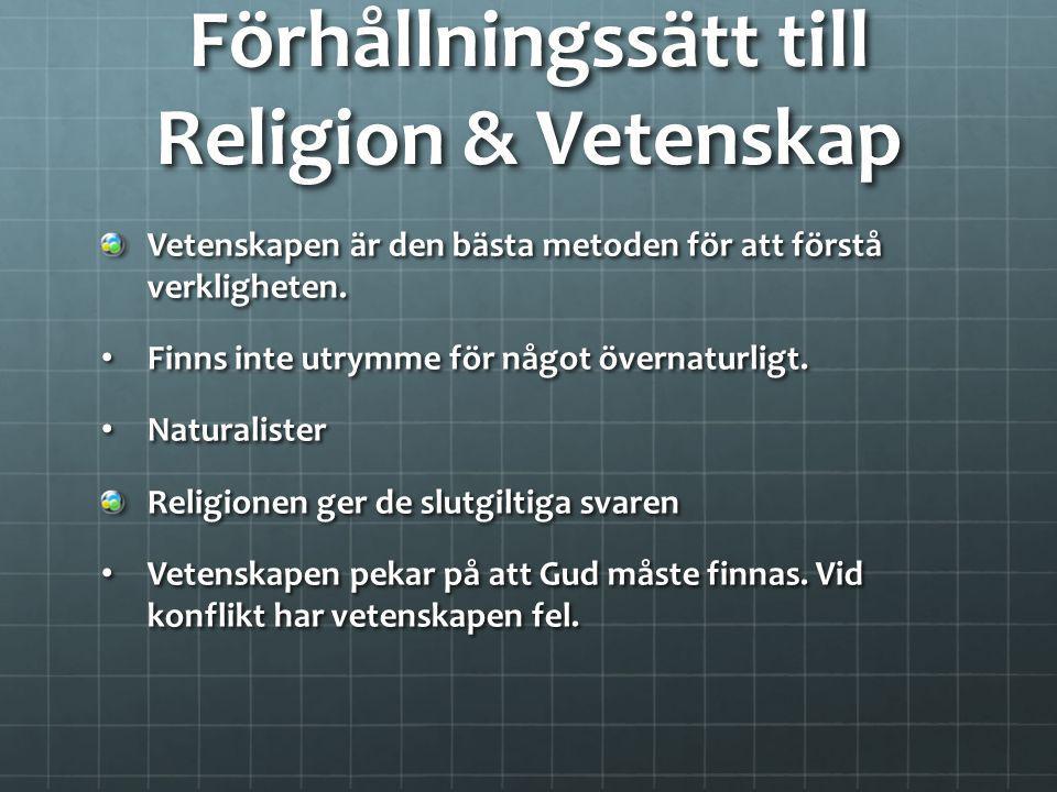 Förhållningssätt till Religion & Vetenskap Religion och vetenskap svarar på olika frågor, håll isär.