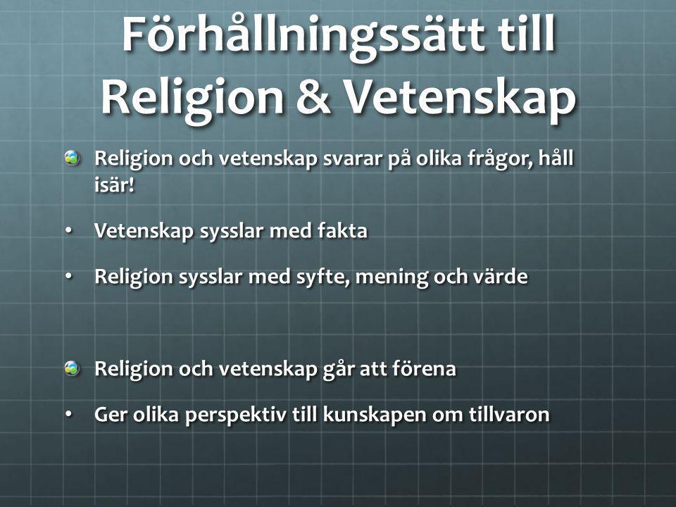 Förhållningssätt till Religion & Vetenskap Religion och vetenskap svarar på olika frågor, håll isär! Vetenskap sysslar med fakta Vetenskap sysslar med