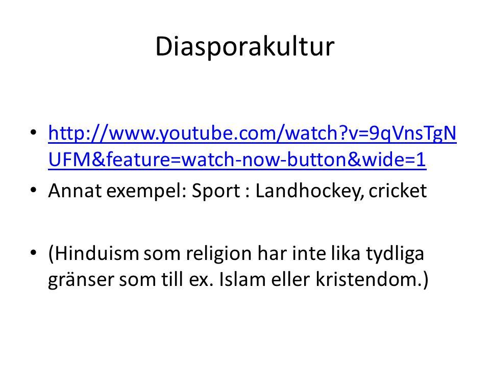 Diasporakultur http://www.youtube.com/watch?v=9qVnsTgN UFM&feature=watch-now-button&wide=1 http://www.youtube.com/watch?v=9qVnsTgN UFM&feature=watch-n