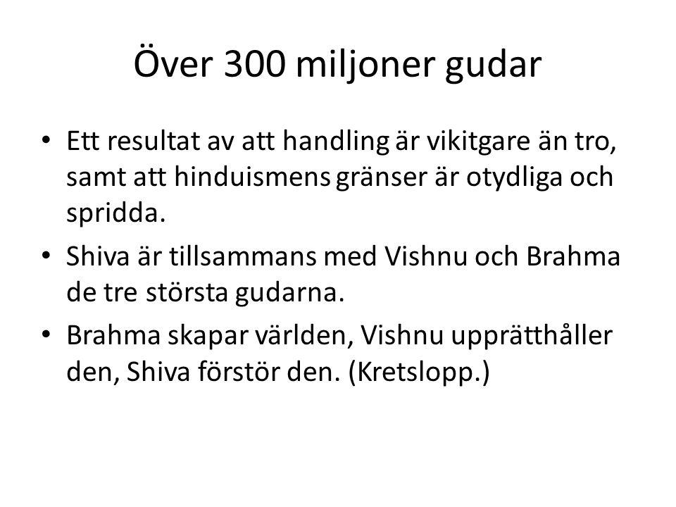 Över 300 miljoner gudar Ett resultat av att handling är vikitgare än tro, samt att hinduismens gränser är otydliga och spridda. Shiva är tillsammans m