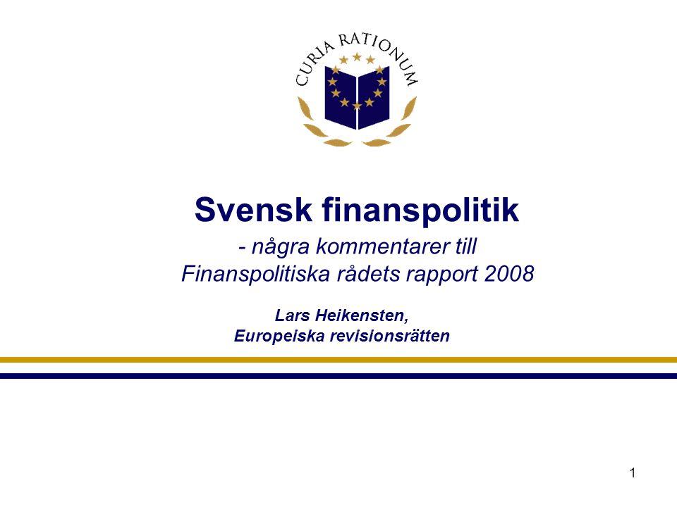 1 Svensk finanspolitik Lars Heikensten, Europeiska revisionsrätten - några kommentarer till Finanspolitiska rådets rapport 2008