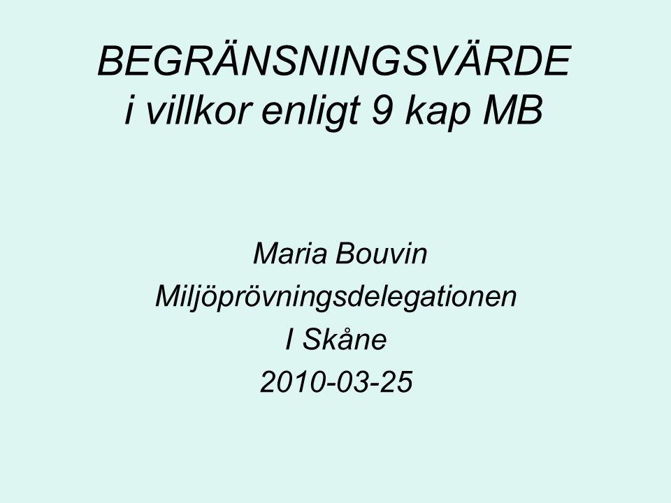 BEGRÄNSNINGSVÄRDE i villkor enligt 9 kap MB Maria Bouvin Miljöprövningsdelegationen I Skåne 2010-03-25