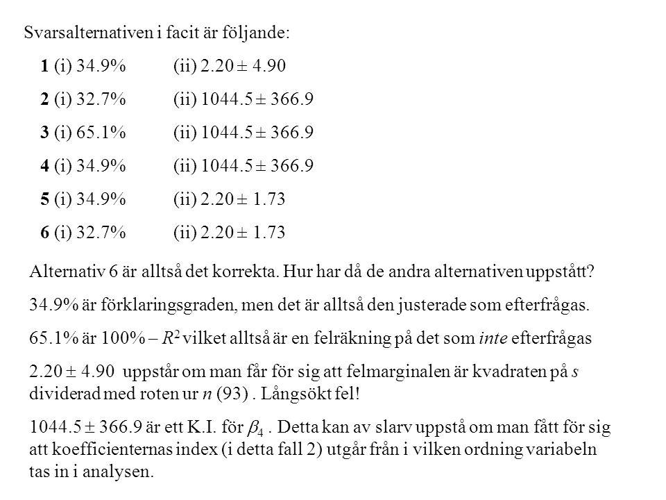 Svarsalternativen i facit är följande: 1 (i) 34.9% (ii) 2.20 ± 4.90 2 (i) 32.7% (ii) 1044.5 ± 366.9 3 (i) 65.1% (ii) 1044.5 ± 366.9 4 (i) 34.9% (ii) 1
