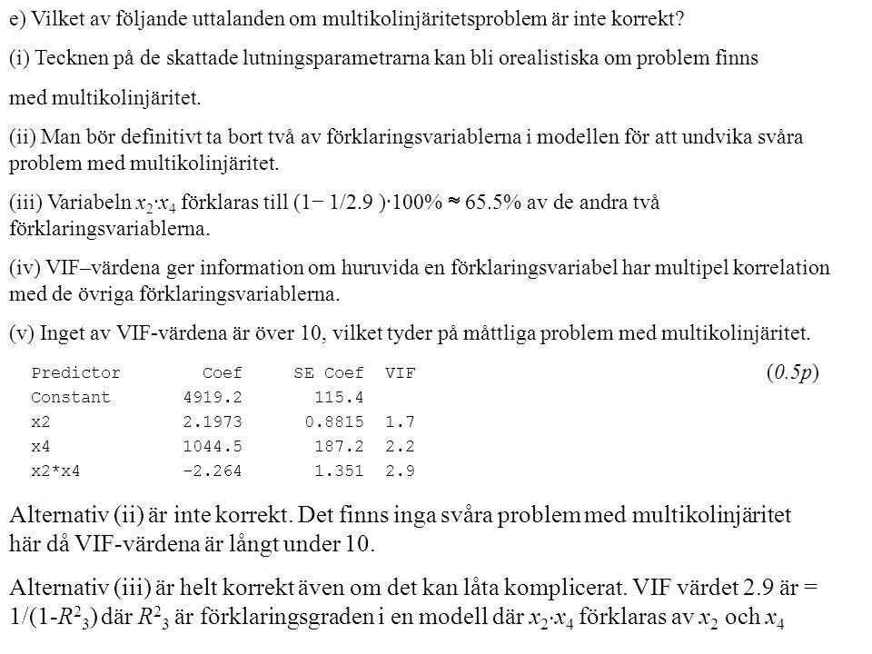 e) Vilket av följande uttalanden om multikolinjäritetsproblem är inte korrekt? (i) Tecknen på de skattade lutningsparametrarna kan bli orealistiska om