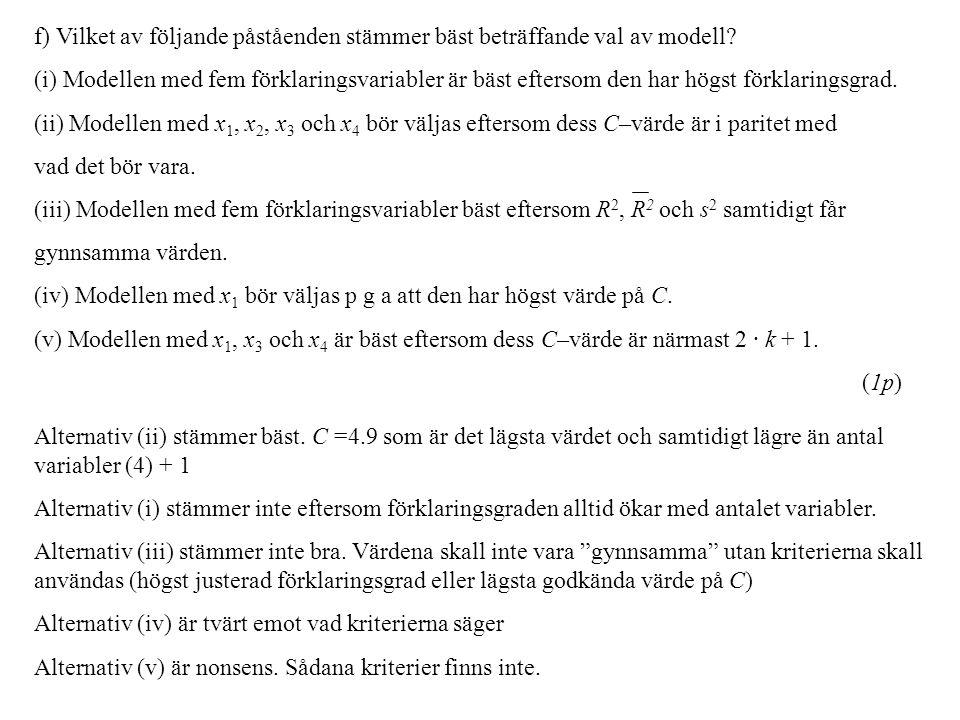 f) Vilket av följande påståenden stämmer bäst beträffande val av modell? (i) Modellen med fem förklaringsvariabler är bäst eftersom den har högst förk