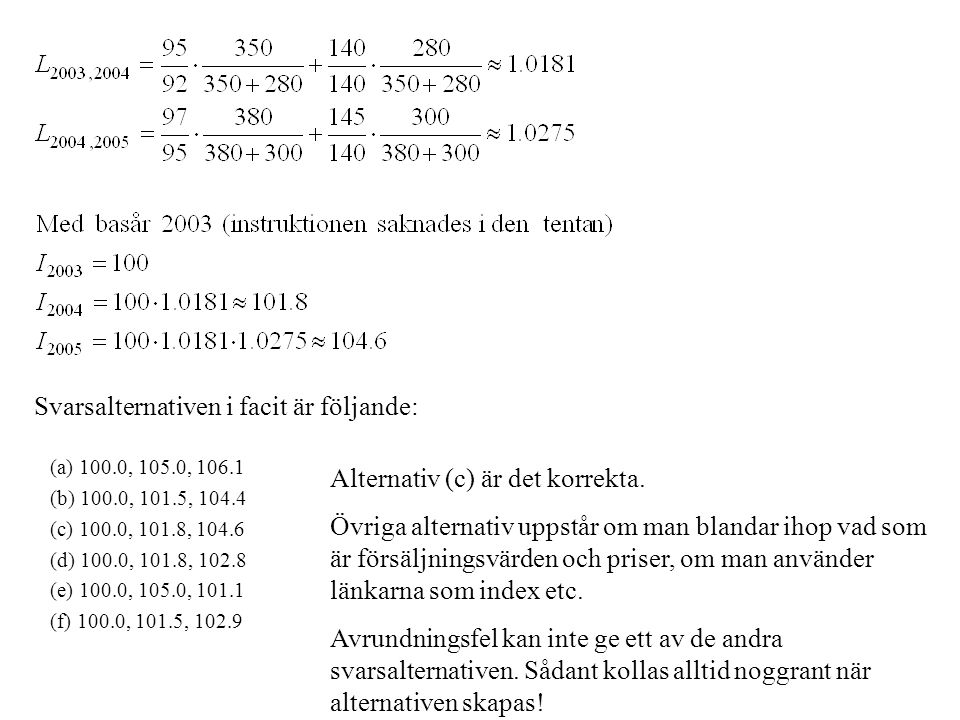 Svarsalternativen i facit är följande: (a) 100.0, 105.0, 106.1 (b) 100.0, 101.5, 104.4 (c) 100.0, 101.8, 104.6 (d) 100.0, 101.8, 102.8 (e) 100.0, 105.