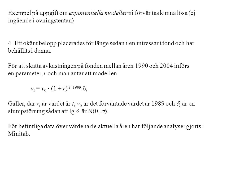 Exempel på uppgift om exponentiella modeller ni förväntas kunna lösa (ej ingående i övningstentan) 4. Ett okänt belopp placerades för länge sedan i en