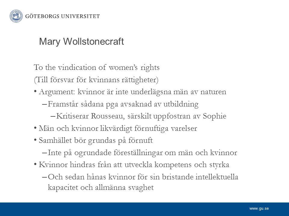 www.gu.se Mer Mary Wollstonecraft Svarar på idén om att kvinnans makt grundar sig i sensualitet – Kvinnor får från barnsben lära sig hur de ska vara för att kunna få en mans beskydd – Sorgfälligt iakttagande av en slags barnslig konvenans – En förlämpning rakt igenom.