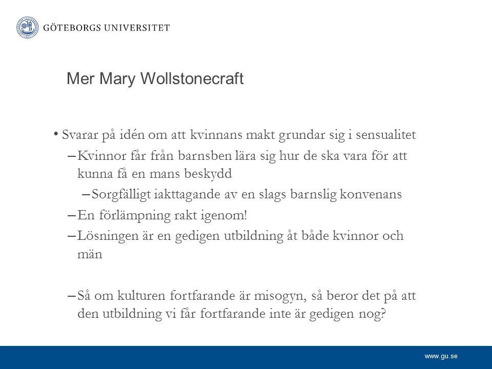 www.gu.se Mer Mary Wollstonecraft Svarar på idén om att kvinnans makt grundar sig i sensualitet – Kvinnor får från barnsben lära sig hur de ska vara f
