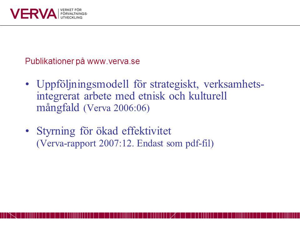 Publikationer på www.verva.se Uppföljningsmodell för strategiskt, verksamhets- integrerat arbete med etnisk och kulturell mångfald (Verva 2006:06) Styrning för ökad effektivitet (Verva-rapport 2007:12.