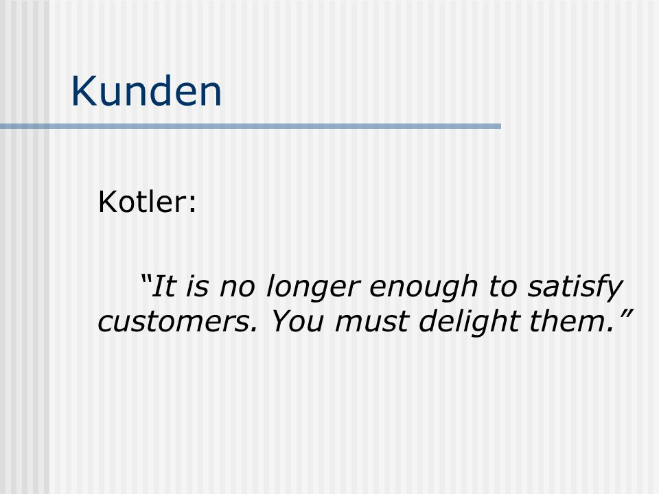 Kunden Kotler: It is no longer enough to satisfy customers. You must delight them.