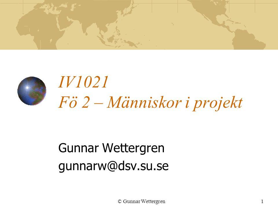 © Gunnar Wettergren1 IV1021 Fö 2 – Människor i projekt Gunnar Wettergren gunnarw@dsv.su.se