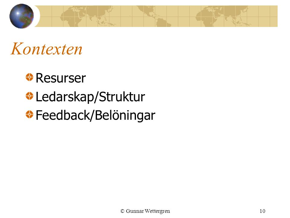 Kontexten Resurser Ledarskap/Struktur Feedback/Belöningar © Gunnar Wettergren10