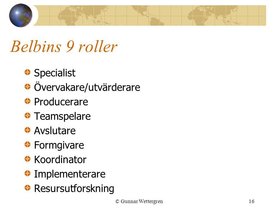 Belbins 9 roller Specialist Övervakare/utvärderare Producerare Teamspelare Avslutare Formgivare Koordinator Implementerare Resursutforskning © Gunnar Wettergren16