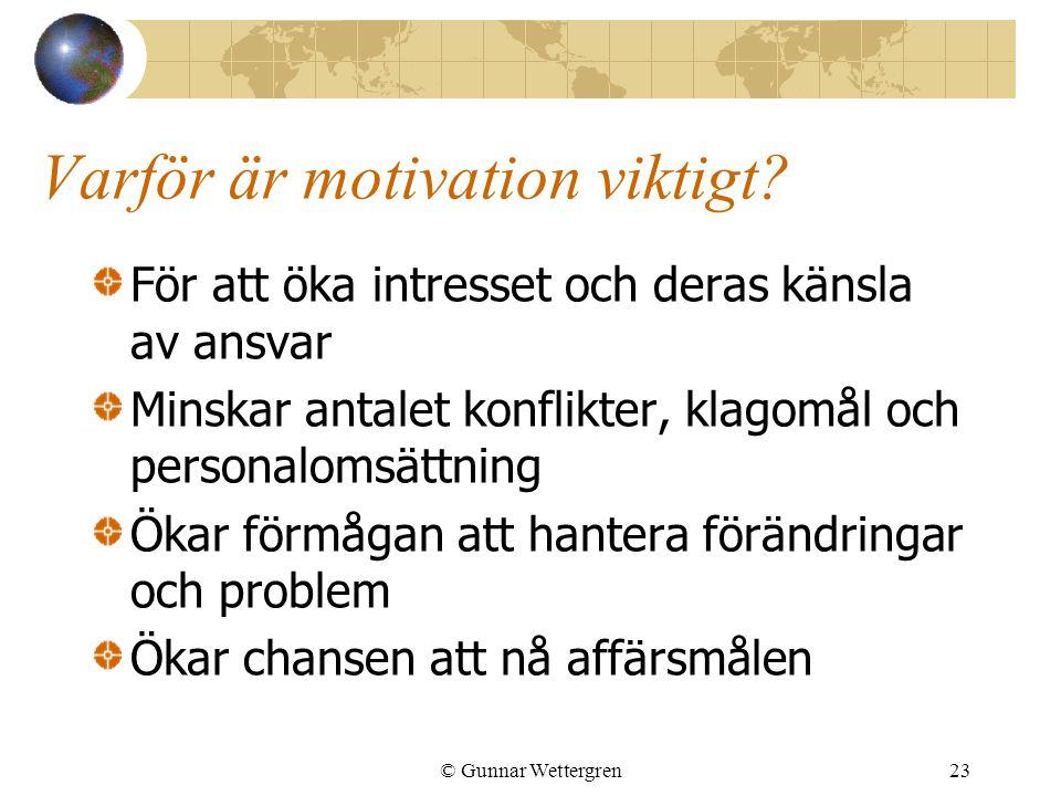 Varför är motivation viktigt? För att öka intresset och deras känsla av ansvar Minskar antalet konflikter, klagomål och personalomsättning Ökar förmåg