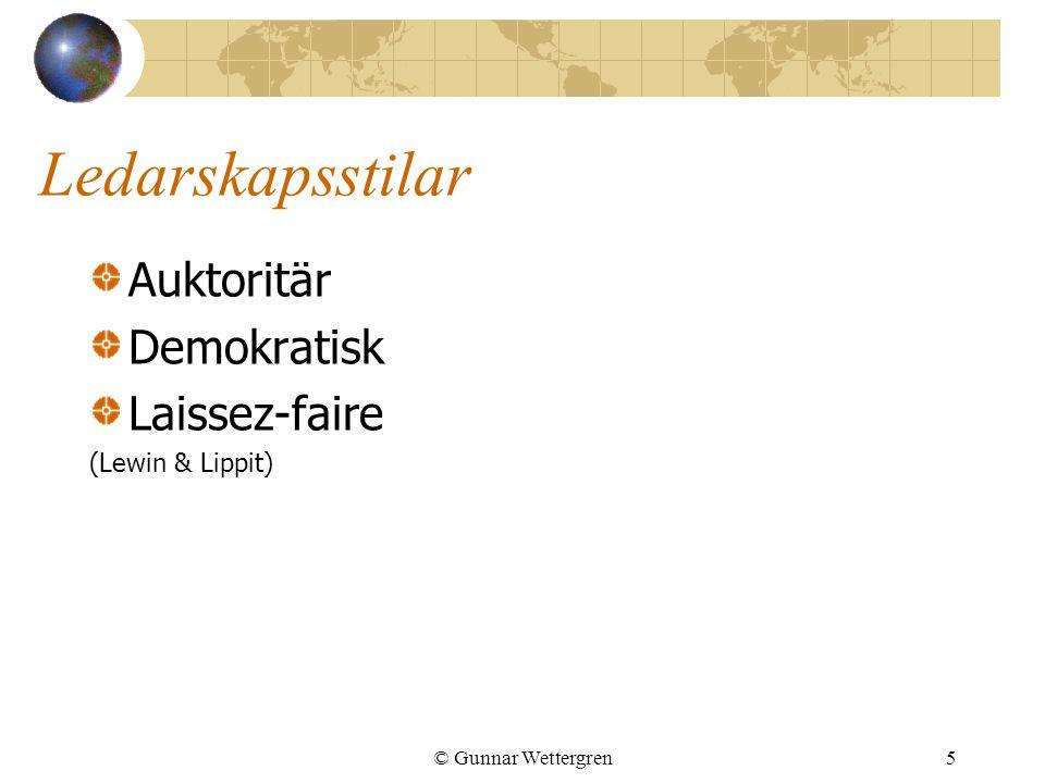 Ledarskapsstilar Auktoritär Demokratisk Laissez-faire (Lewin & Lippit) © Gunnar Wettergren5