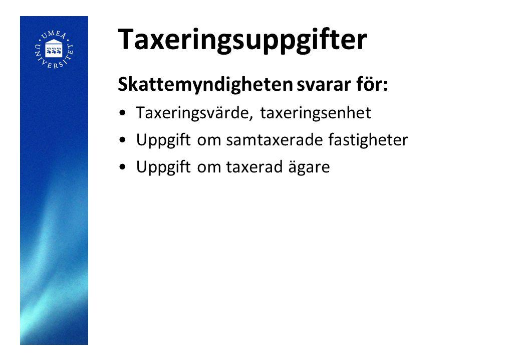 Taxeringsuppgifter Skattemyndigheten svarar för: Taxeringsvärde, taxeringsenhet Uppgift om samtaxerade fastigheter Uppgift om taxerad ägare