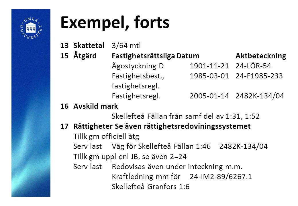 Exempel, forts 18Planer och bestämmelserDatumAktbeteckning Byggnadsplan1986-06-112482-P88/14 Fällan 1:11 m fl Förordnande enligt 110 § BL 19TaxervUppgiftsår 2005 S:a2 283 000 Byggnv111 000Typ: 120 I den samtaxerade enheten ingående fastigh.: Skellefteå Fällan 1:8, 1:11, 1:14-16 S:a 305 000 Byggnv305 000Typ: 221 20Tax ägUppgiftsår 2005 000000-0000 Anders AnderssonHus å 000000-0000 Bengt BengtssonHus å 21LagfartInskr.dagAktnr 000000-0000 Berglund, Karl Gösta1976-09-012405 Andel: 1/1 Fång: Köp 1976-08-03