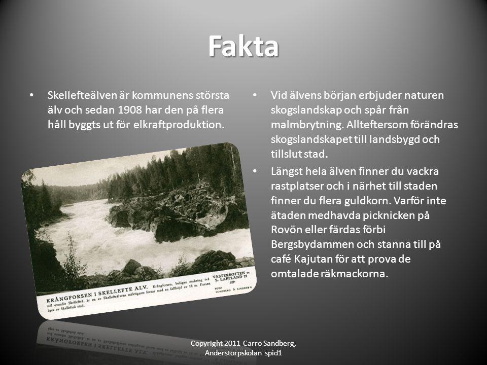 Fakta Skellefteälven är kommunens största älv och sedan 1908 har den på flera håll byggts ut för elkraftproduktion.
