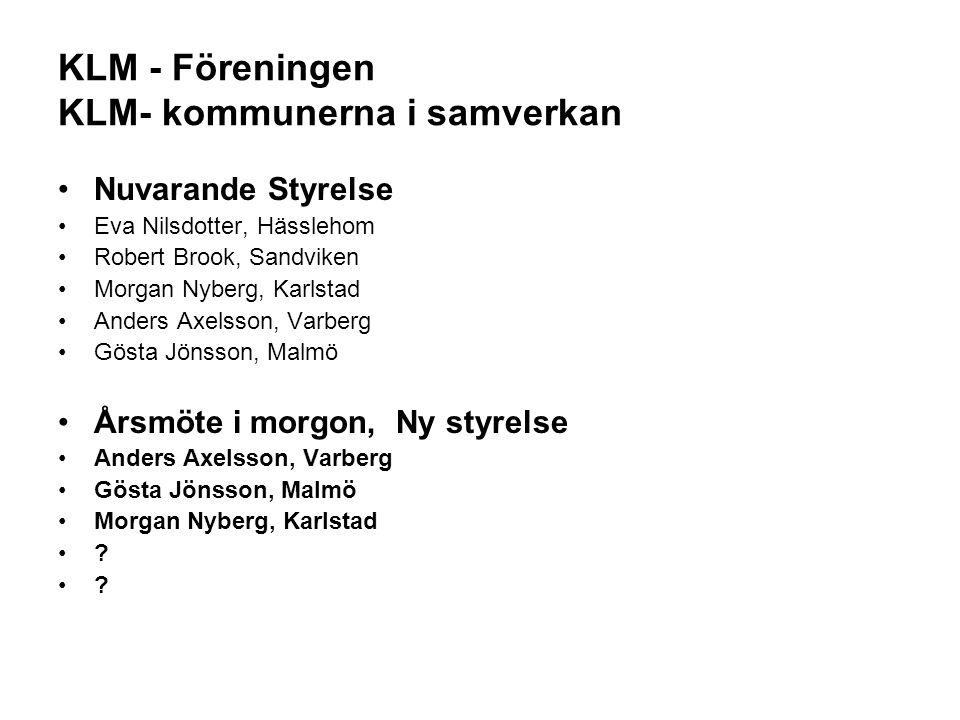 KLM - Föreningen KLM- kommunerna i samverkan Nuvarande Styrelse Eva Nilsdotter, Hässlehom Robert Brook, Sandviken Morgan Nyberg, Karlstad Anders Axels