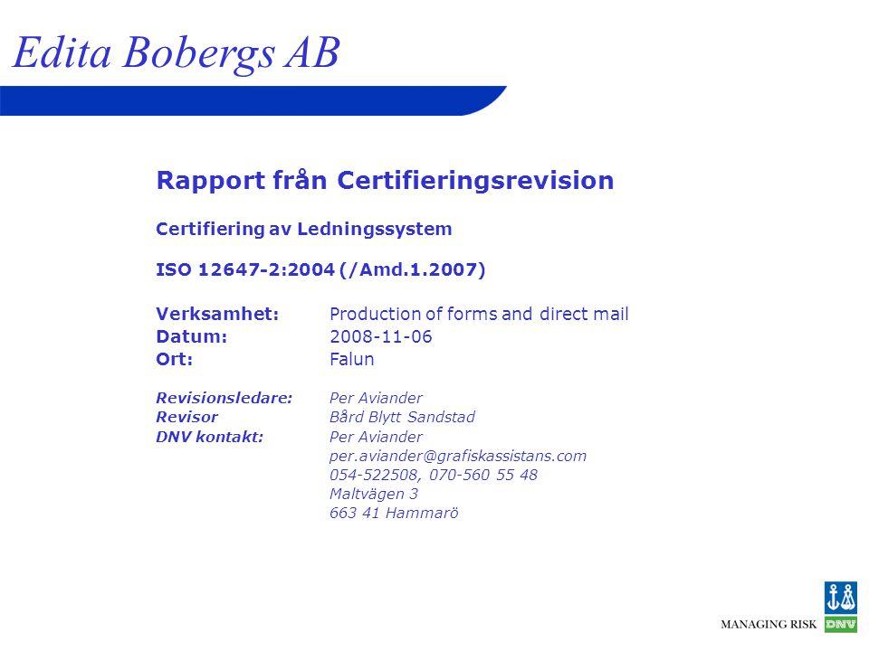 Rapport från Certifieringsrevision Certifiering av Ledningssystem ISO 12647-2:2004 (/Amd.1.2007) Verksamhet:Production of forms and direct mail Datum:2008-11-06 Ort:Falun Revisionsledare: Per Aviander RevisorBård Blytt Sandstad DNV kontakt:Per Aviander per.aviander@grafiskassistans.com 054-522508, 070-560 55 48 Maltvägen 3 663 41 Hammarö Edita Bobergs AB