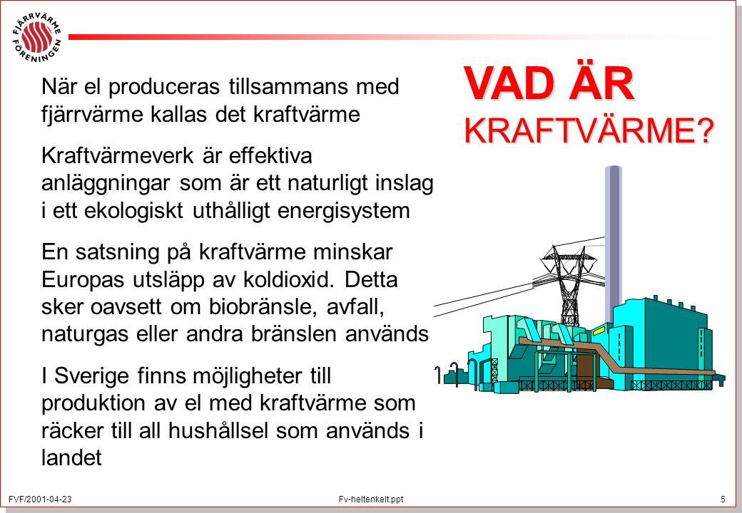 FVF/2001-04-23 5 Fv-heltenkelt.ppt När el produceras tillsammans med fjärrvärme kallas det kraftvärme Kraftvärmeverk är effektiva anläggningar som är
