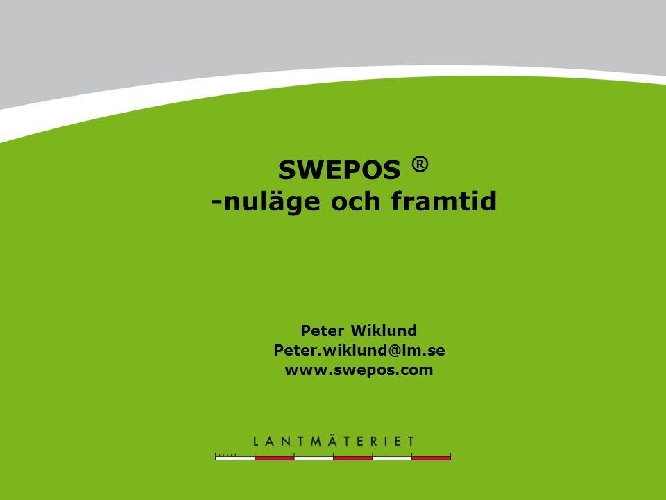 SWEPOS ® -nuläge och framtid Peter Wiklund Peter.wiklund@lm.se www.swepos.com