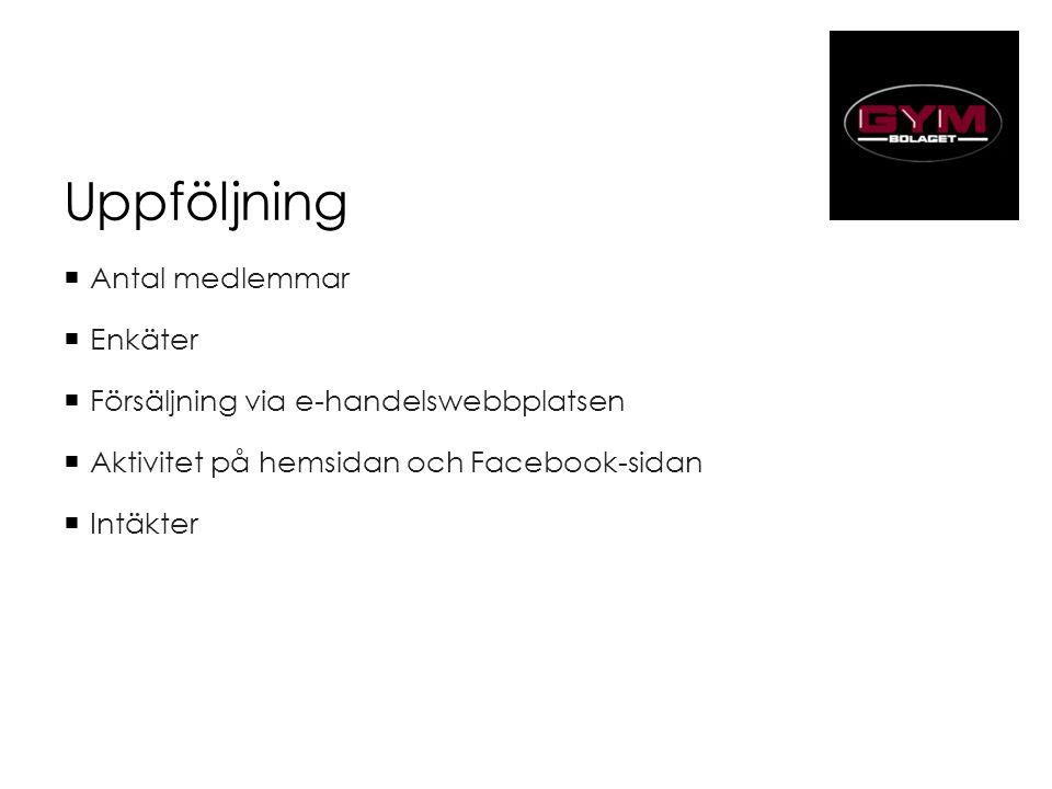 Uppföljning  Antal medlemmar  Enkäter  Försäljning via e-handelswebbplatsen  Aktivitet på hemsidan och Facebook-sidan  Intäkter