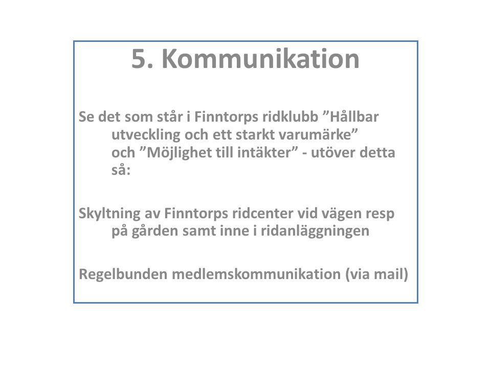 """5. Kommunikation Se det som står i Finntorps ridklubb """"Hållbar utveckling och ett starkt varumärke"""" och """"Möjlighet till intäkter"""" - utöver detta så: S"""
