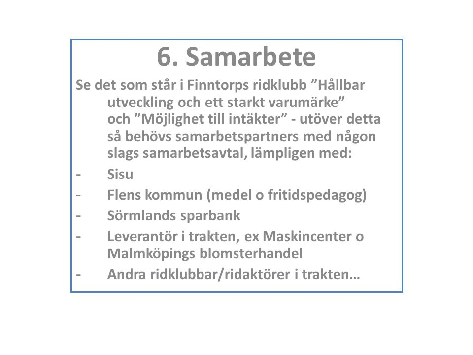 """6. Samarbete Se det som står i Finntorps ridklubb """"Hållbar utveckling och ett starkt varumärke"""" och """"Möjlighet till intäkter"""" - utöver detta så behövs"""