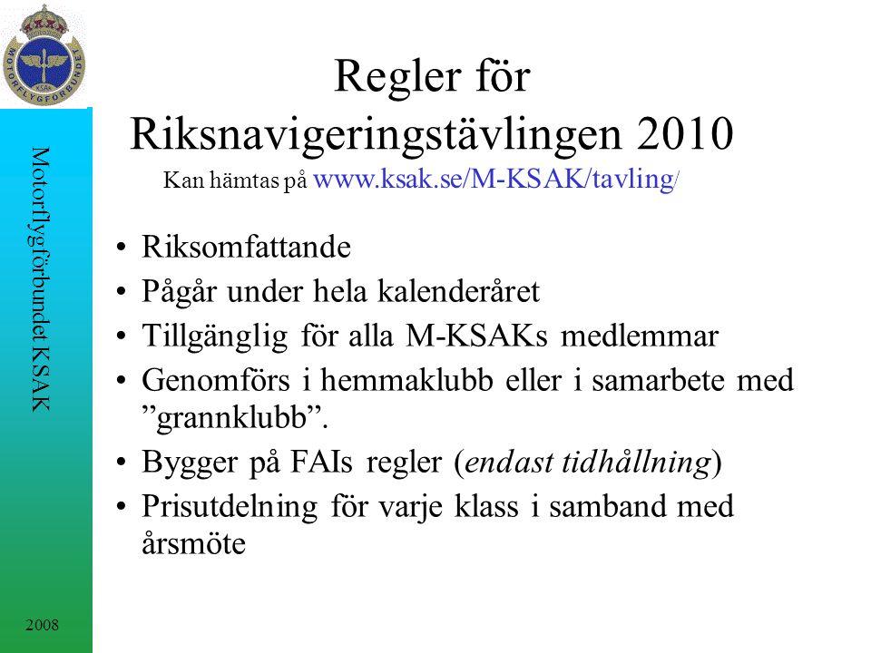 2008 Motorflygförbundet KSAK Regler för Riksnavigeringstävlingen 2010 Riksomfattande Pågår under hela kalenderåret Tillgänglig för alla M-KSAKs medlemmar Genomförs i hemmaklubb eller i samarbete med grannklubb .