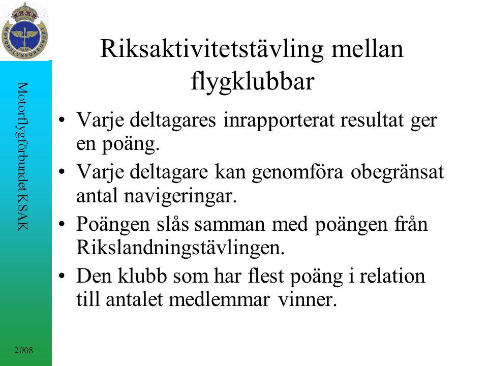 2008 Motorflygförbundet KSAK Riksaktivitetstävling mellan flygklubbar Varje deltagares inrapporterat resultat ger en poäng.