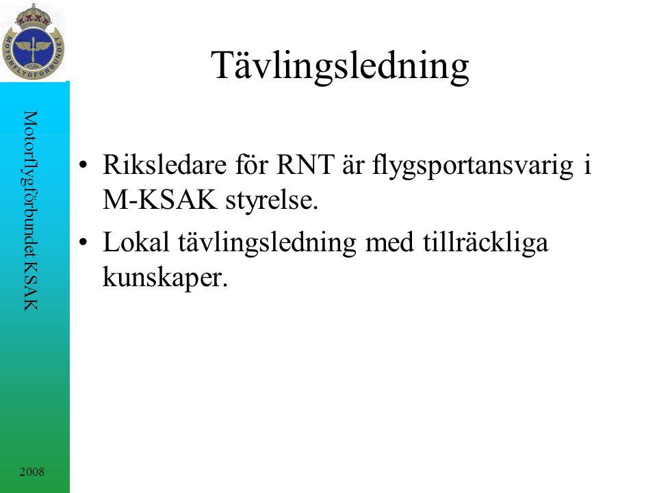 2008 Motorflygförbundet KSAK Tävlingsledning Riksledare för RNT är flygsportansvarig i M-KSAK styrelse.