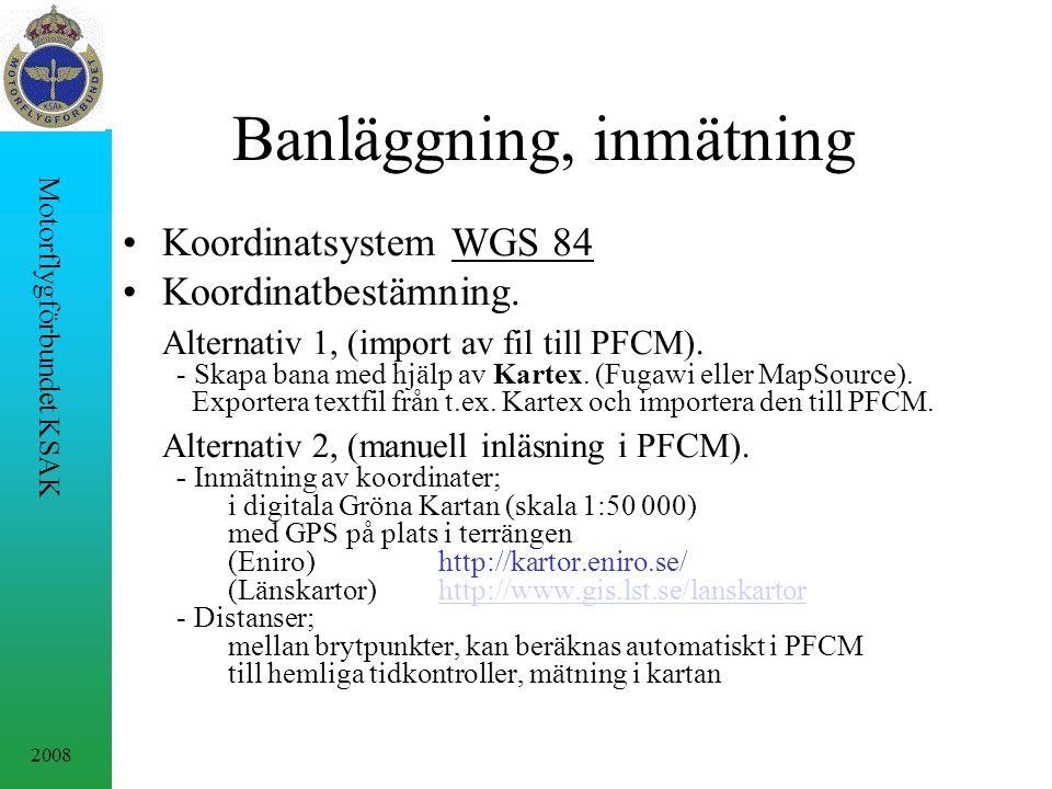 2008 Motorflygförbundet KSAK Banläggning, inmätning Koordinatsystem WGS 84 Koordinatbestämning.