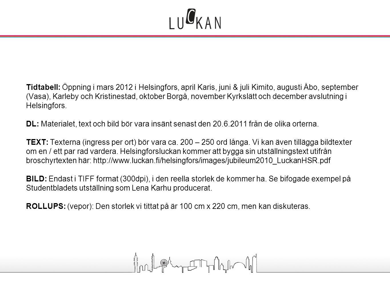 Tidtabell: Öppning i mars 2012 i Helsingfors, april Karis, juni & juli Kimito, augusti Åbo, september (Vasa), Karleby och Kristinestad, oktober Borgå,