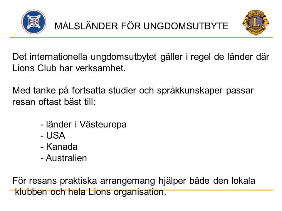 MÅLSLÄNDER FÖR UNGDOMSUTBYTE Det internationella ungdomsutbytet gäller i regel de länder där Lions Club har verksamhet. Med tanke på fortsatta studier