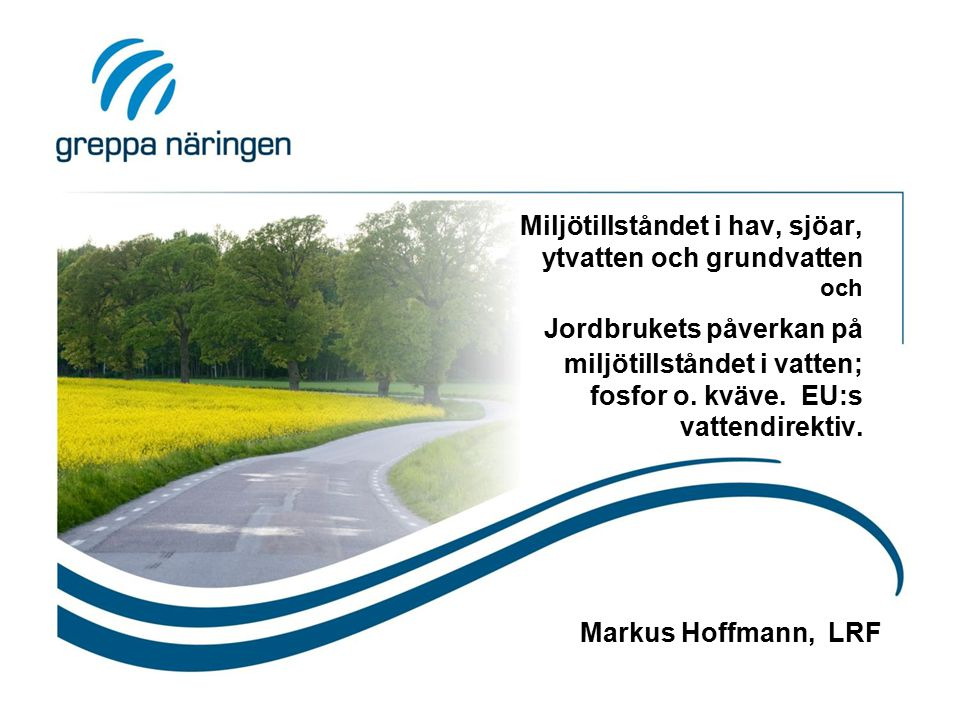 Miljötillståndet i hav, sjöar, ytvatten och grundvatten och Jordbrukets påverkan på miljötillståndet i vatten; fosfor o. kväve. EU:s vattendirektiv. M
