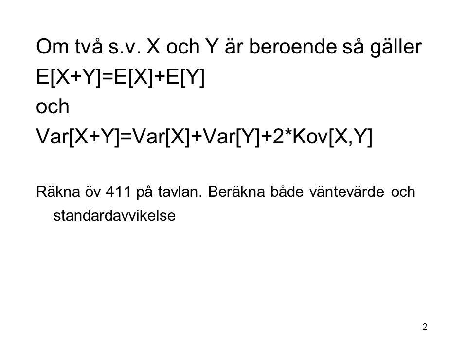 13 Allmänt: X är och ger Z ___________________________________________ Vi har hittintills jämfört beräkningar som vi gör med ett datamaterial med beräkningar vi gör teoretiskt med slumpvariabler.