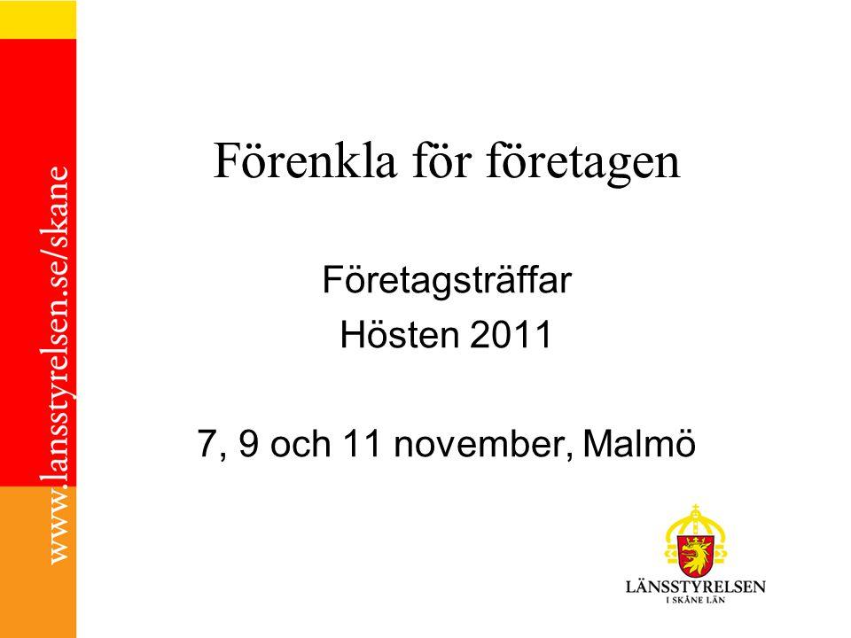 Förenkla för företagen Företagsträffar Hösten 2011 7, 9 och 11 november, Malmö