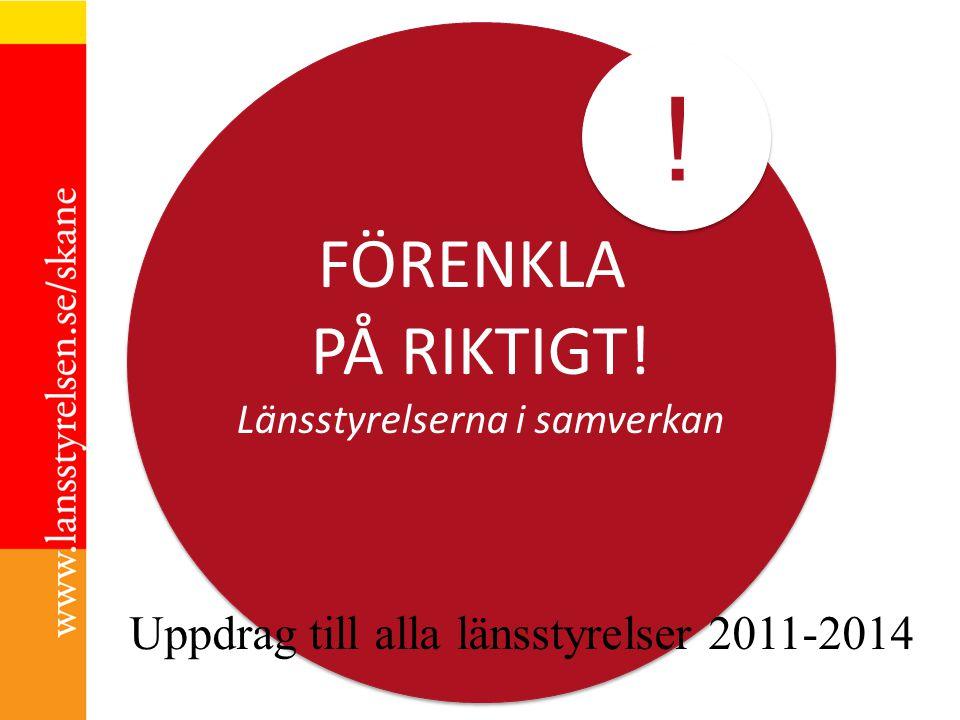 FÖRENKLA PÅ RIKTIGT! Länsstyrelserna i samverkan ! ! Uppdrag till alla länsstyrelser 2011-2014
