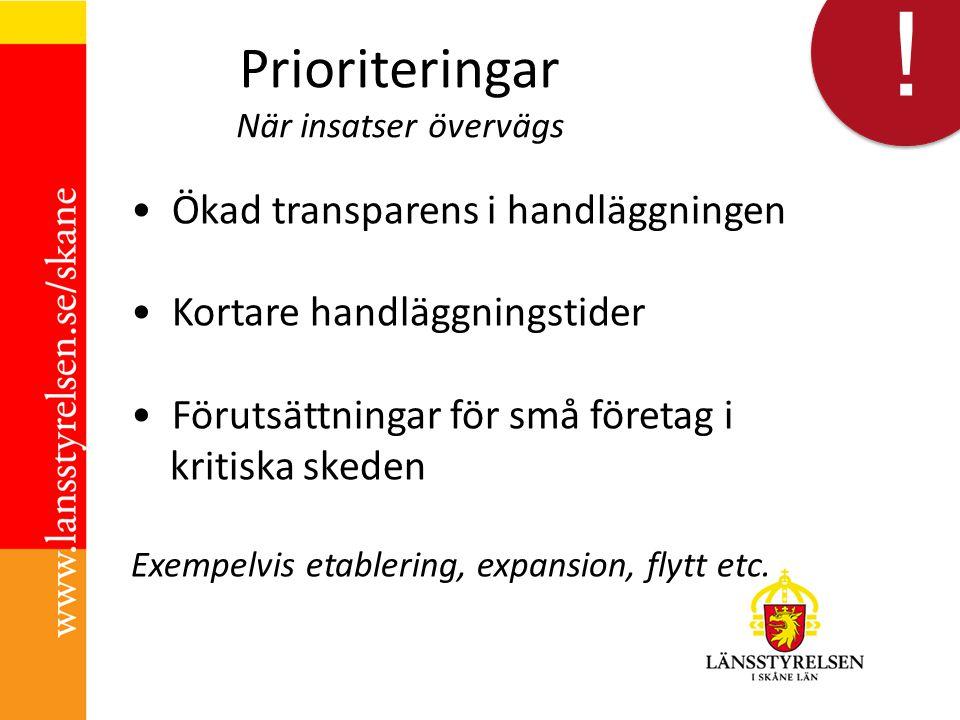 ! ! Prioriteringar När insatser övervägs Ökad transparens i handläggningen Kortare handläggningstider Förutsättningar för små företag i kritiska skeden Exempelvis etablering, expansion, flytt etc.