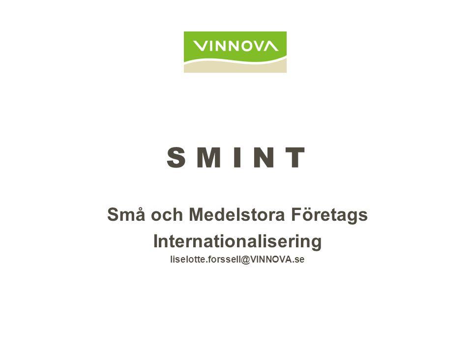 SMINT – VINNOVAs planeringsbidrag SMINT - Små och medelstora företag (SMF) med egen utveckling som vill delta i utvecklingssamarbete i ett EU-program Projektet skall innebära tekniskt nyskapande sett i relation till branschnivån och innebära affärsbreddning för företagen SMINT
