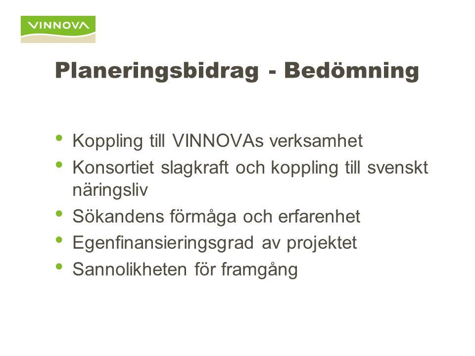 Planeringsbidrag - Bedömning Koppling till VINNOVAs verksamhet Konsortiet slagkraft och koppling till svenskt näringsliv Sökandens förmåga och erfarenhet Egenfinansieringsgrad av projektet Sannolikheten för framgång