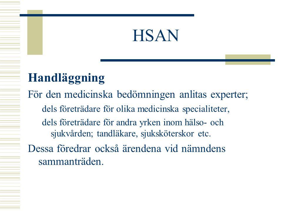 HSAN Handläggning För den medicinska bedömningen anlitas experter; dels företrädare för olika medicinska specialiteter, dels företrädare för andra yrken inom hälso- och sjukvården; tandläkare, sjuksköterskor etc.