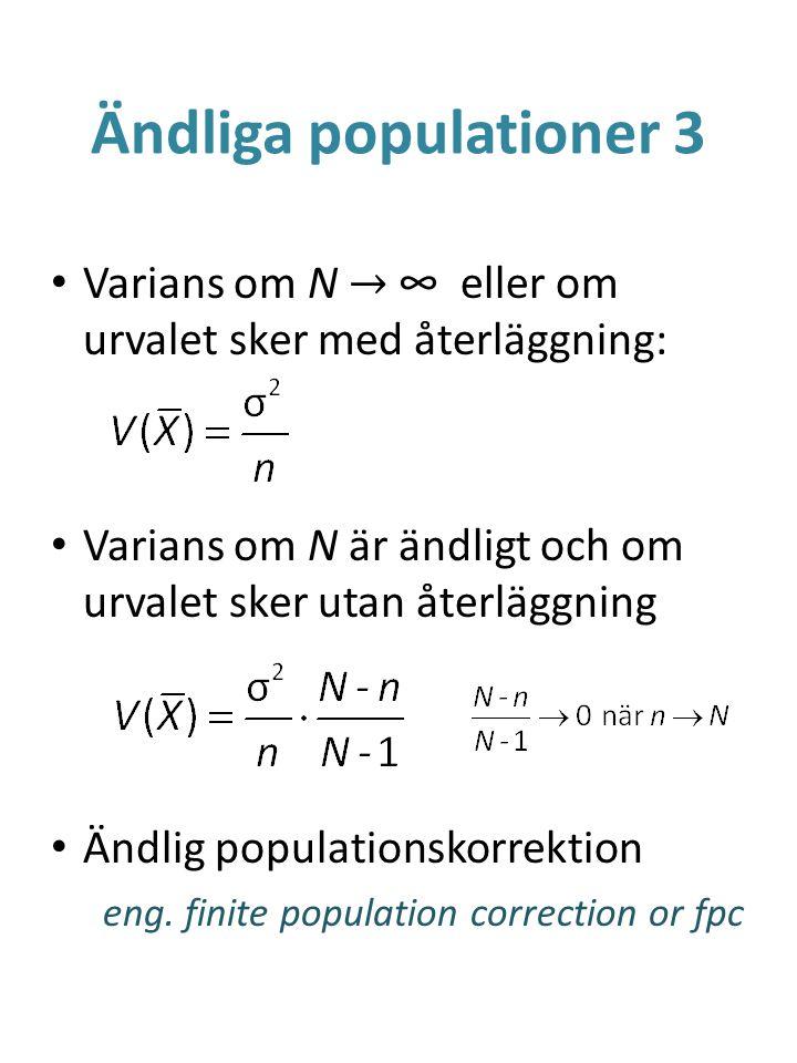 Ändliga populationer 3 Varians om N → ∞ eller om urvalet sker med återläggning: Varians om N är ändligt och om urvalet sker utan återläggning Ändlig p