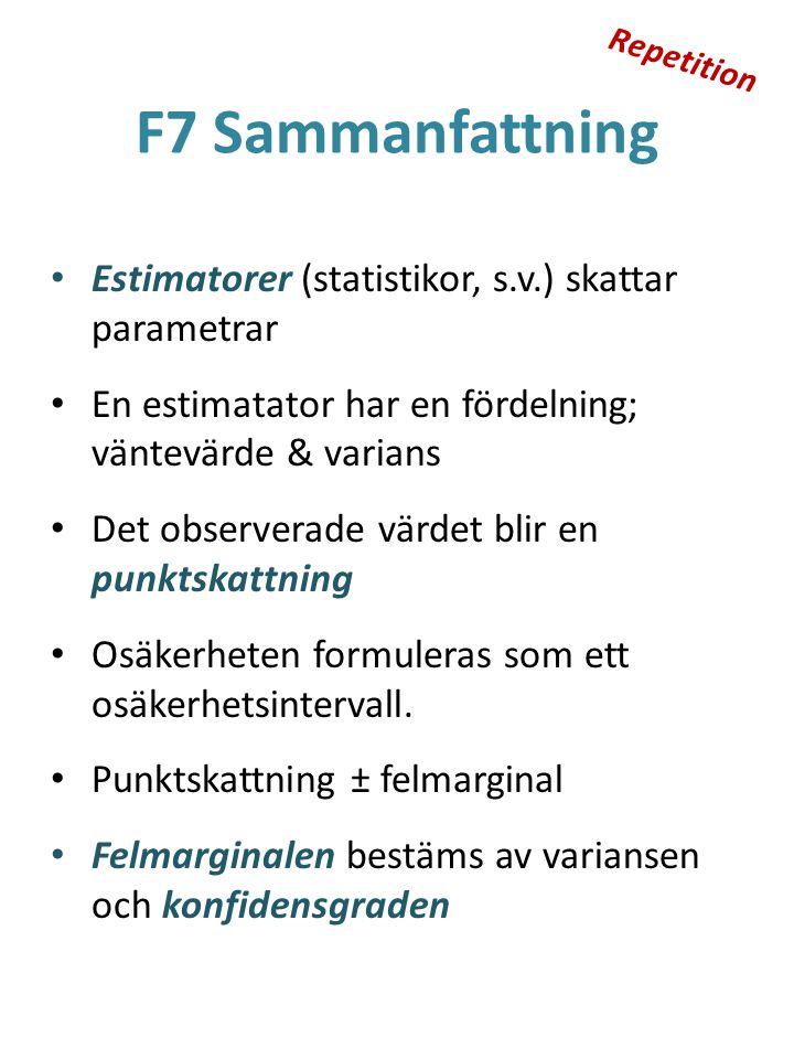 F7 Sammanfattning Estimatorer (statistikor, s.v.) skattar parametrar En estimatator har en fördelning; väntevärde & varians Det observerade värdet bli
