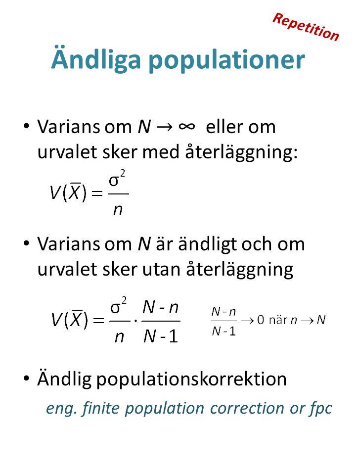 Ändliga populationer Varians om N → ∞ eller om urvalet sker med återläggning: Varians om N är ändligt och om urvalet sker utan återläggning Ändlig pop